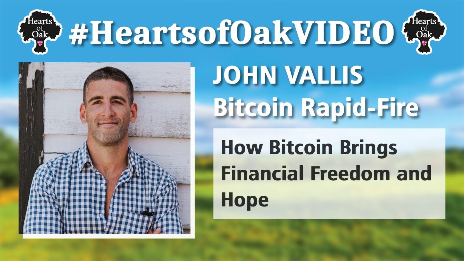 John Vallis: Bitcoin Rapid-Fire. How Bitcoin Brings Financial Freedom and Hope